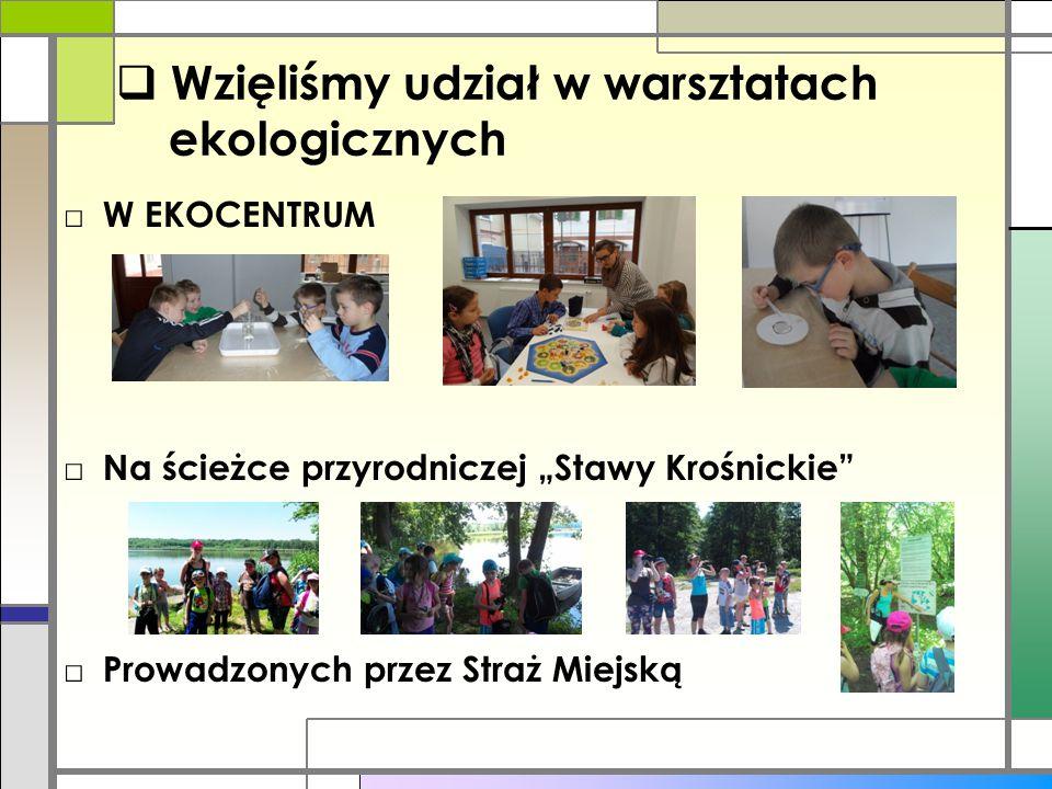 """ Wzięliśmy udział w warsztatach ekologicznych □ W EKOCENTRUM □ Na ścieżce przyrodniczej """"Stawy Krośnickie"""" □ Prowadzonych przez Straż Miejską"""