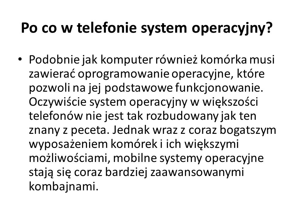 Po co w telefonie system operacyjny? Podobnie jak komputer również komórka musi zawierać oprogramowanie operacyjne, które pozwoli na jej podstawowe fu