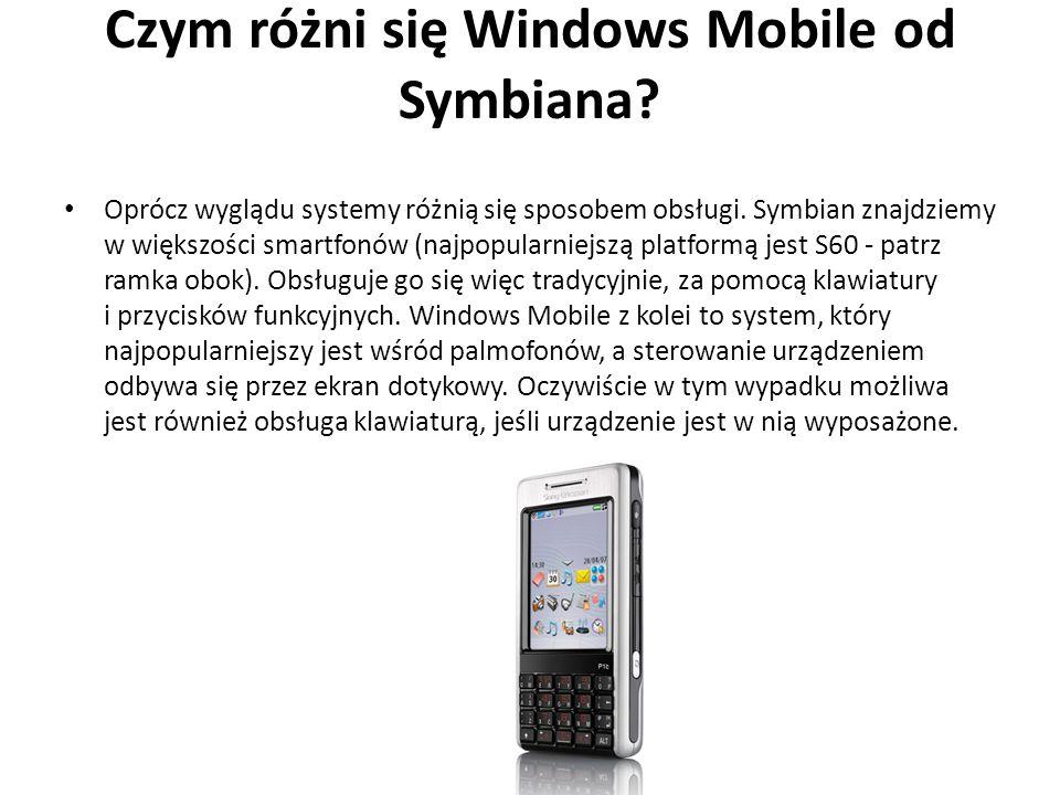 Czym różni się Windows Mobile od Symbiana? Oprócz wyglądu systemy różnią się sposobem obsługi. Symbian znajdziemy w większości smartfonów (najpopularn