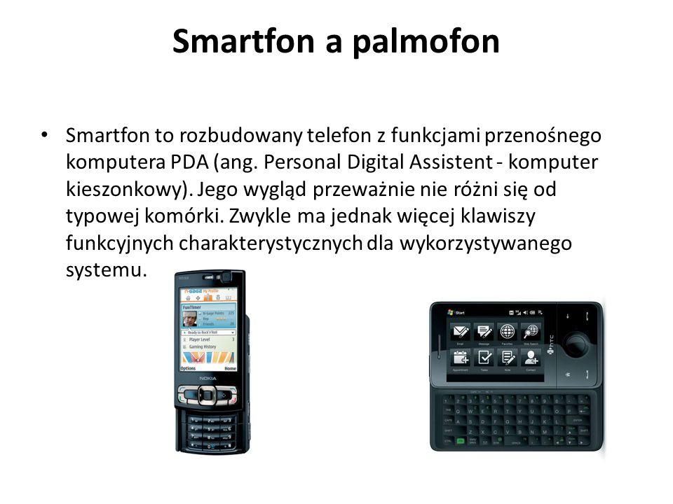 Smartfon a palmofon Smartfon to rozbudowany telefon z funkcjami przenośnego komputera PDA (ang. Personal Digital Assistent - komputer kieszonkowy). Je
