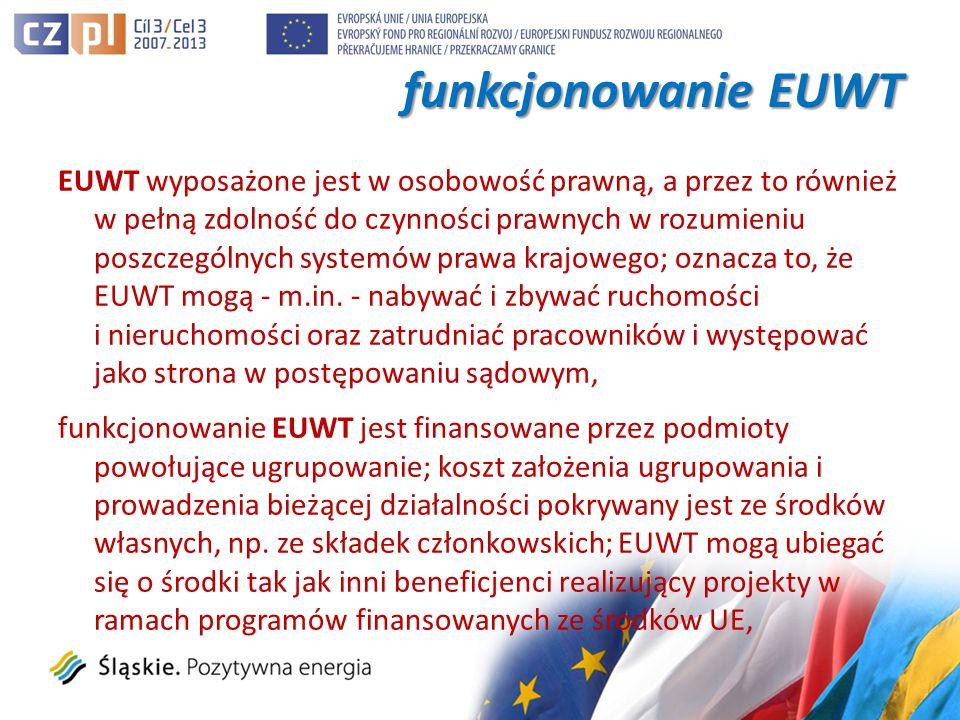 funkcjonowanie EUWT EUWT wyposażone jest w osobowość prawną, a przez to również w pełną zdolność do czynności prawnych w rozumieniu poszczególnych systemów prawa krajowego; oznacza to, że EUWT mogą - m.in.
