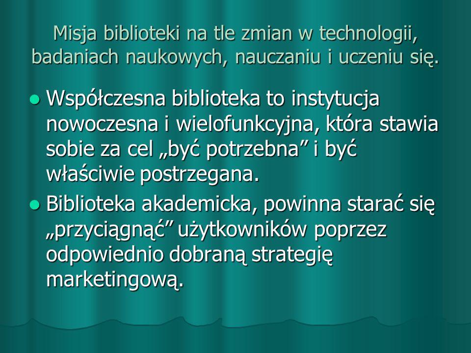 Misja biblioteki na tle zmian w technologii, badaniach naukowych, nauczaniu i uczeniu się.