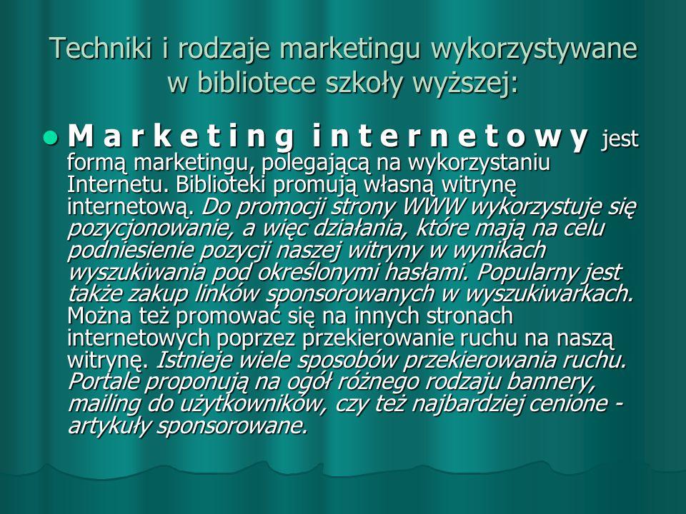 Techniki i rodzaje marketingu wykorzystywane w bibliotece szkoły wyższej: M a r k e t i n g i n t e r n e t o w y jest formą marketingu, polegającą na wykorzystaniu Internetu.