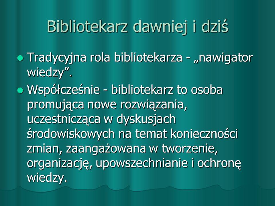 """Bibliotekarz dawniej i dziś Tradycyjna rola bibliotekarza - """"nawigator wiedzy ."""
