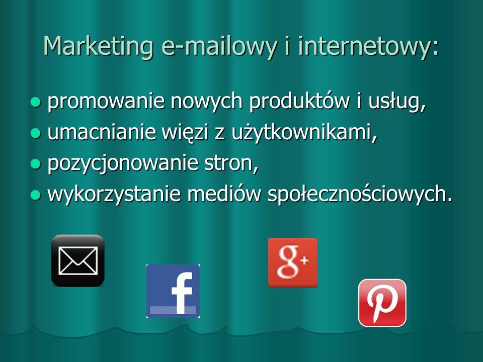 Marketing e-mailowy i internetowy: promowanie nowych produktów i usług, promowanie nowych produktów i usług, umacnianie więzi z użytkownikami, umacnianie więzi z użytkownikami, pozycjonowanie stron, pozycjonowanie stron, wykorzystanie mediów społecznościowych.