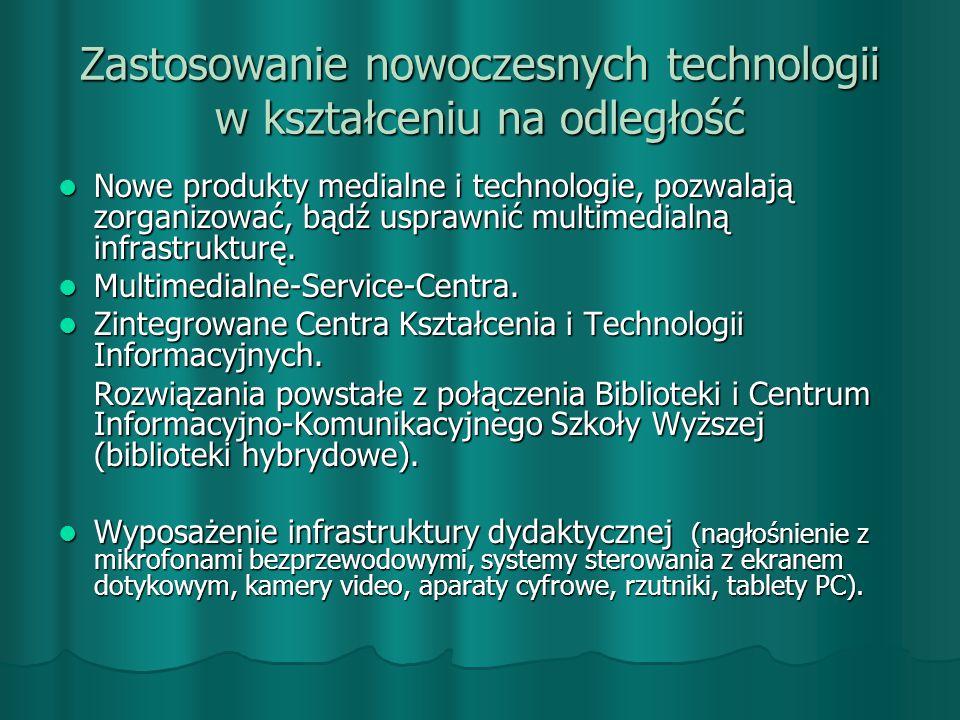 Zastosowanie nowoczesnych technologii w kształceniu na odległość Nowe produkty medialne i technologie, pozwalają zorganizować, bądź usprawnić multimedialną infrastrukturę.