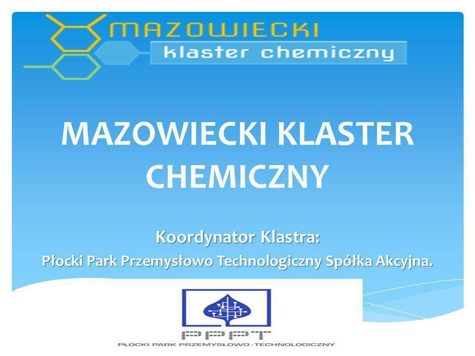MAZOWIECKI KLASTER CHEMICZNY Koordynator Klastra: Płocki Park Przemysłowo Technologiczny Spółka Akcyjna.