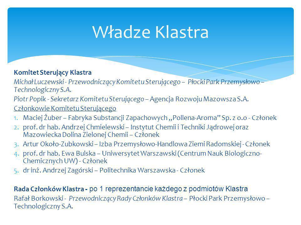 Komitet Sterujący Klastra Michał Luczewski - Przewodniczący Komitetu Sterującego – Płocki Park Przemysłowo – Technologiczny S.A. Piotr Popik - Sekreta