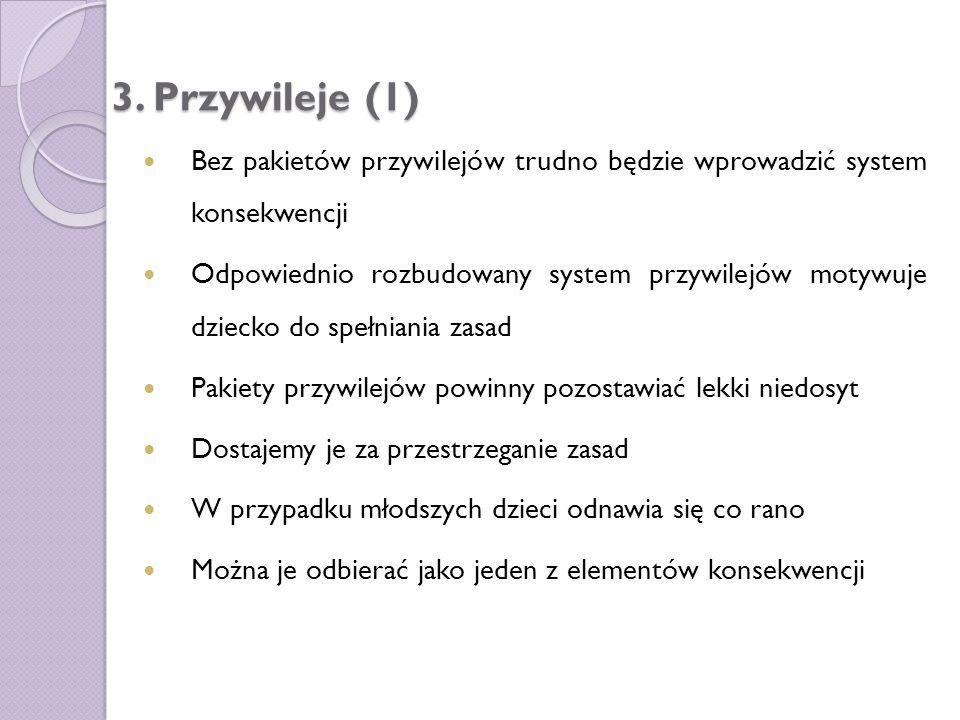 3. Przywileje (1) Bez pakietów przywilejów trudno będzie wprowadzić system konsekwencji Odpowiednio rozbudowany system przywilejów motywuje dziecko do