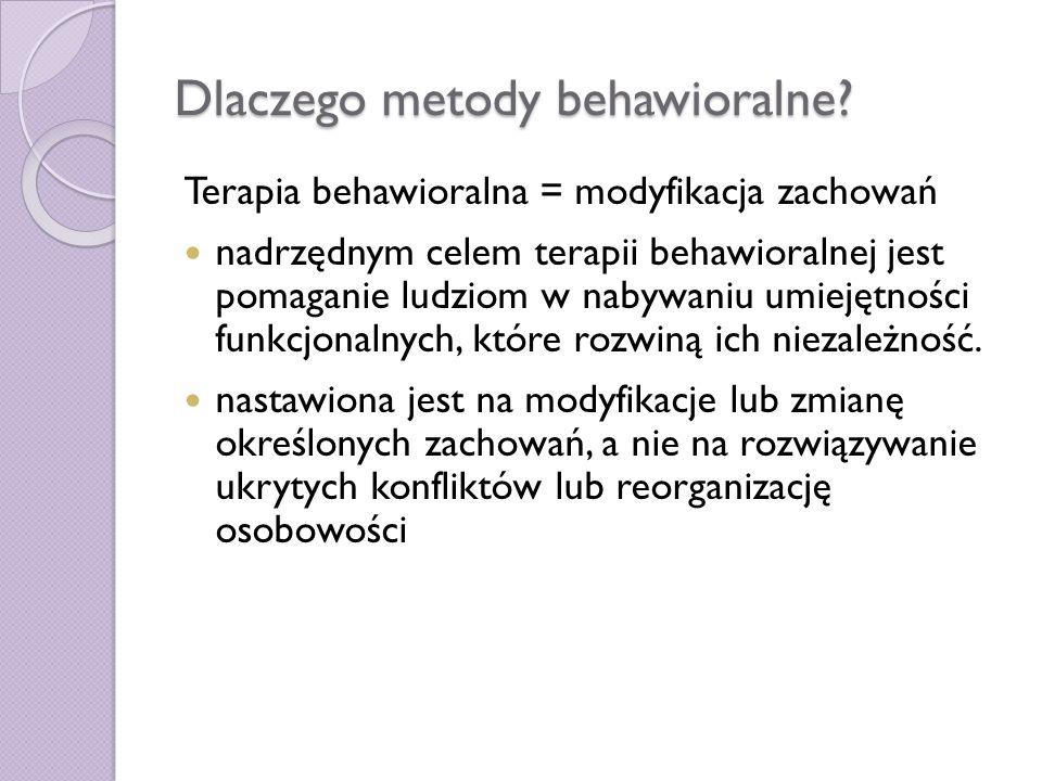 Dlaczego metody behawioralne? Terapia behawioralna = modyfikacja zachowań nadrzędnym celem terapii behawioralnej jest pomaganie ludziom w nabywaniu um