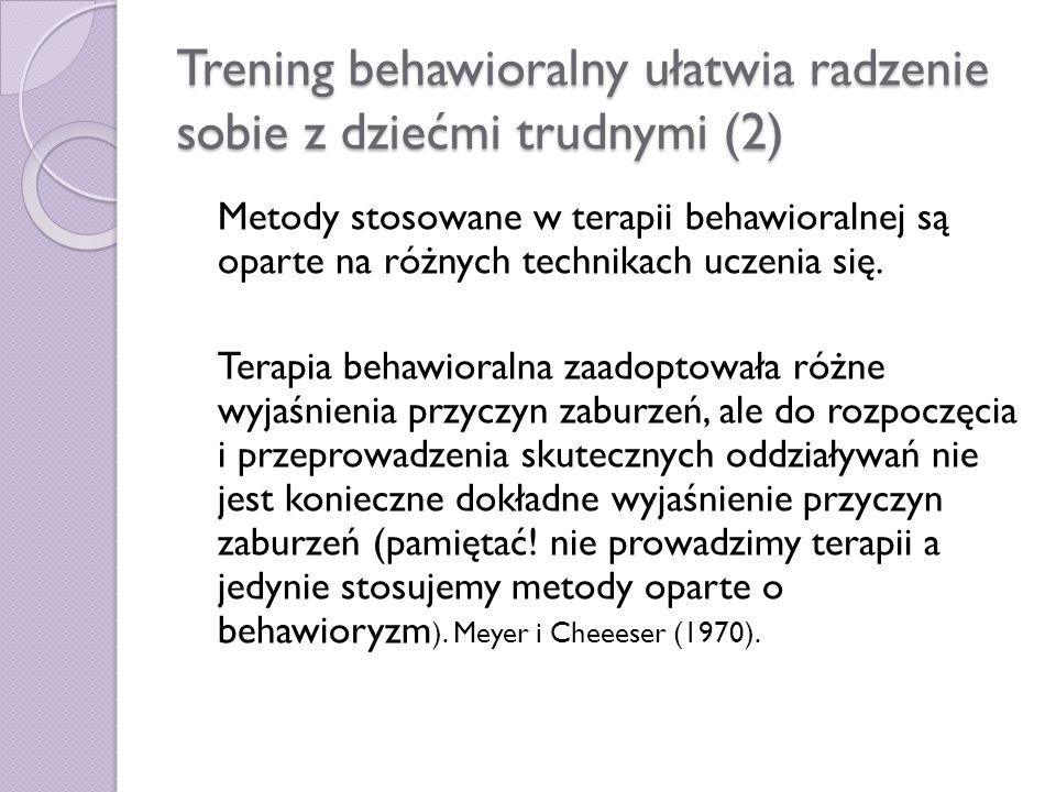 Trening behawioralny ułatwia radzenie sobie z dziećmi trudnymi (2) Metody stosowane w terapii behawioralnej są oparte na różnych technikach uczenia si