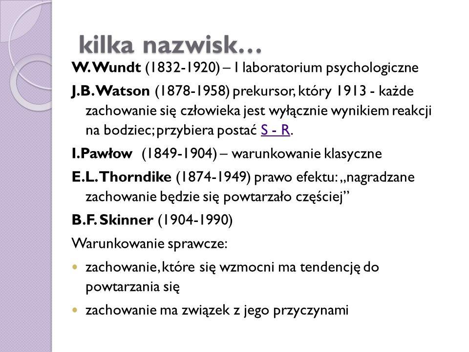 kilka nazwisk… W. Wundt (1832-1920) – I laboratorium psychologiczne J.B. Watson (1878-1958) prekursor, który 1913 - każde zachowanie się człowieka jes