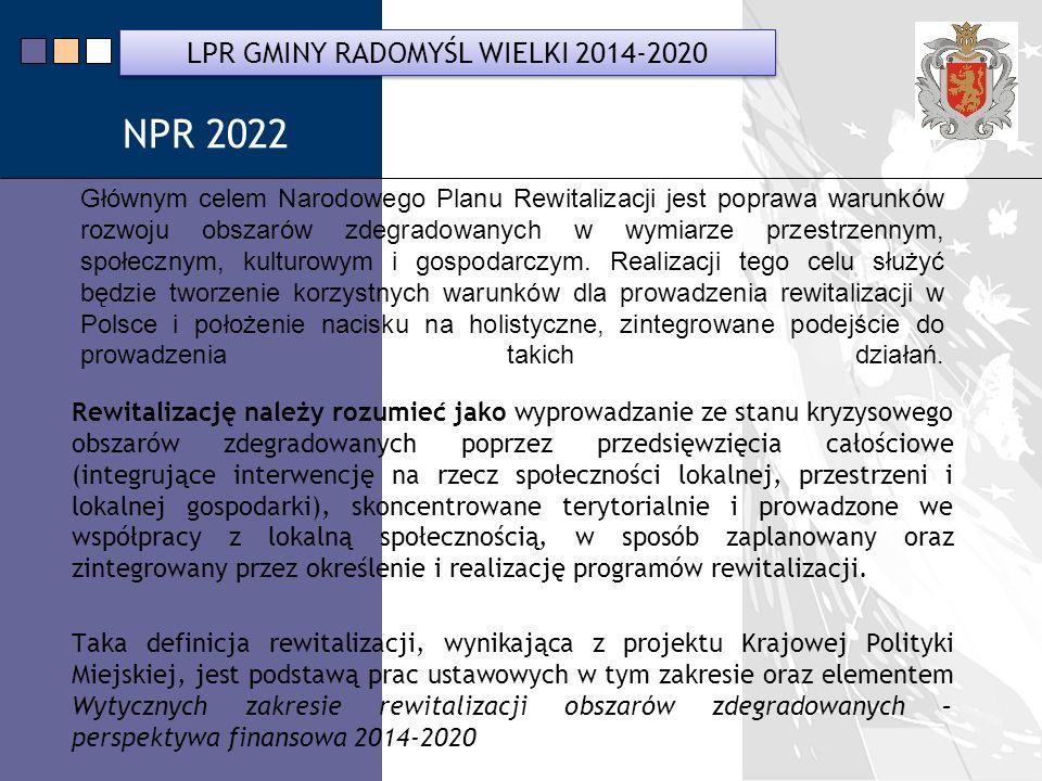 LPR Miasta Bochnia na lata 2014-2020 Głównym celem Narodowego Planu Rewitalizacji jest poprawa warunków rozwoju obszarów zdegradowanych w wymiarze przestrzennym, społecznym, kulturowym i gospodarczym.