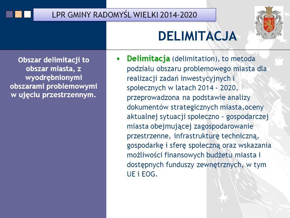 LPR Miasta Bochnia na lata 2014-2020 DELIMITACJA DelimitacjaDelimitacja (delimitation), to metoda podziału obszaru problemowego miasta dla realizacji zadań inwestycyjnych i społecznych w latach 2014 – 2020, przeprowadzona na podstawie analizy dokumentów strategicznych miasta,oceny aktualnej sytuacji społeczno – gospodarczej miasta obejmującej zagospodarowanie przestrzenne, infrastrukturę techniczną, gospodarkę i sferę społeczną oraz wskazania możliwości finansowych budżetu miasta i dostępnych funduszy zewnętrznych, w tym UE i EOG.