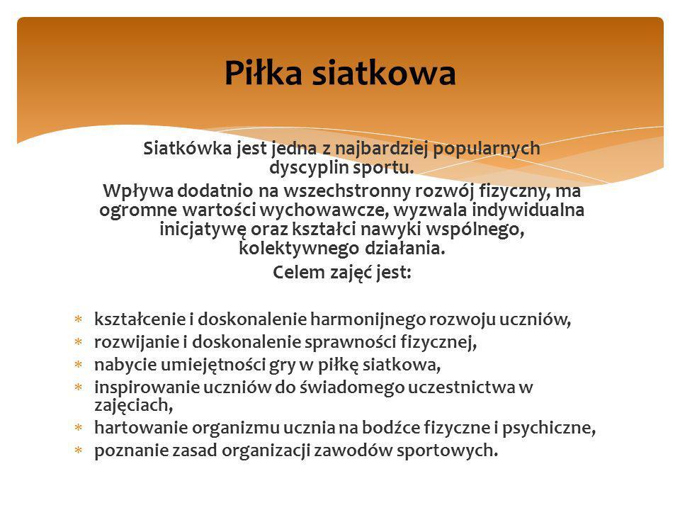 Siatkówka jest jedna z najbardziej popularnych dyscyplin sportu. Wpływa dodatnio na wszechstronny rozwój fizyczny, ma ogromne wartości wychowawcze, wy