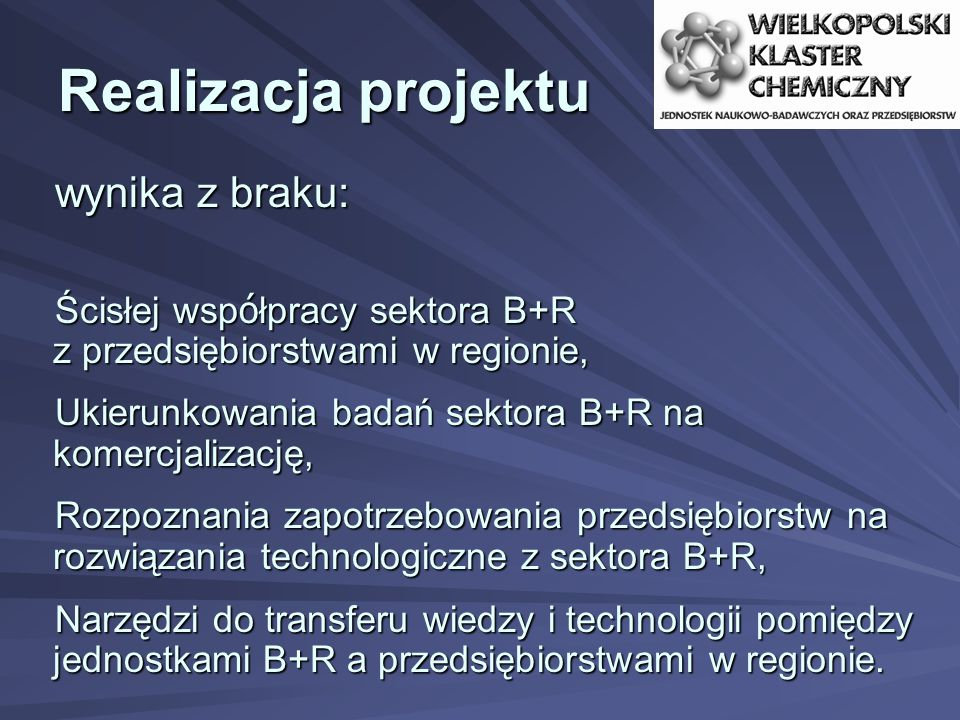 Realizacja projektu wynika z braku: Ścisłej wsp ó łpracy sektora B+R z przedsiębiorstwami w regionie, Ukierunkowania badań sektora B+R na komercjalizację, Rozpoznania zapotrzebowania przedsiębiorstw na rozwiązania technologiczne z sektora B+R, Narzędzi do transferu wiedzy i technologii pomiędzy jednostkami B+R a przedsiębiorstwami w regionie.