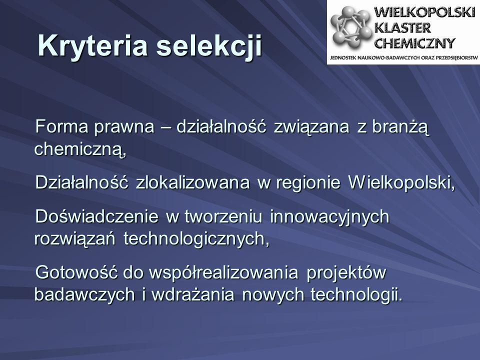 Kryteria selekcji Forma prawna – działalność związana z branżą chemiczną, Działalność zlokalizowana w regionie Wielkopolski, Doświadczenie w tworzeniu innowacyjnych rozwiązań technologicznych, Gotowość do współrealizowania projektów badawczych i wdrażania nowych technologii.