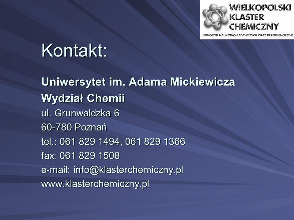 Kontakt: Uniwersytet im. Adama Mickiewicza Wydział Chemii ul. Grunwaldzka 6 60-780 Poznań tel.: 061 829 1494, 061 829 1366 fax: 061 829 1508 e-mail: i