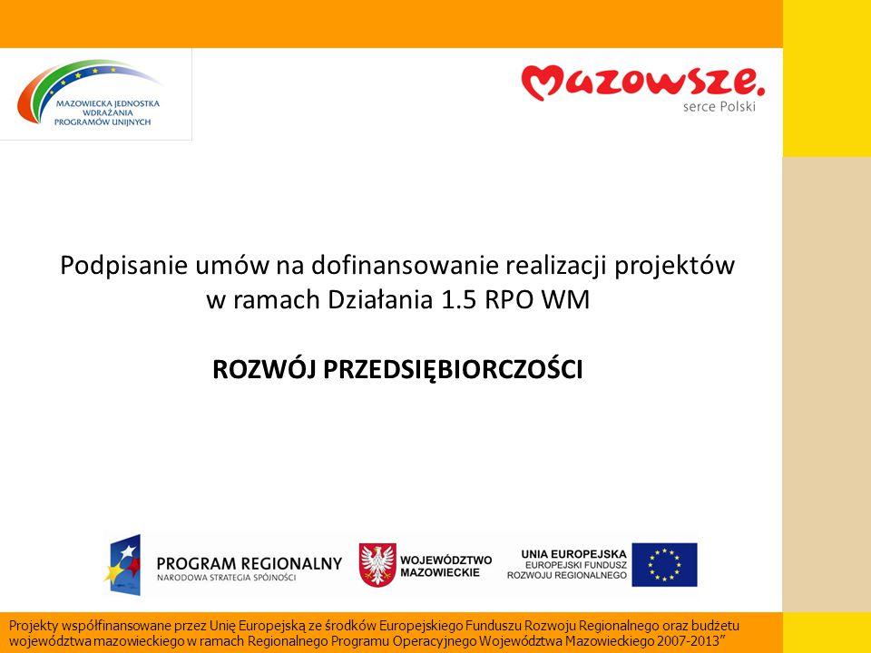 Podpisanie umów na dofinansowanie realizacji projektów w ramach Działania 1.5 RPO WM ROZWÓJ PRZEDSIĘBIORCZOŚCI Projekty współfinansowane przez Unię Eu