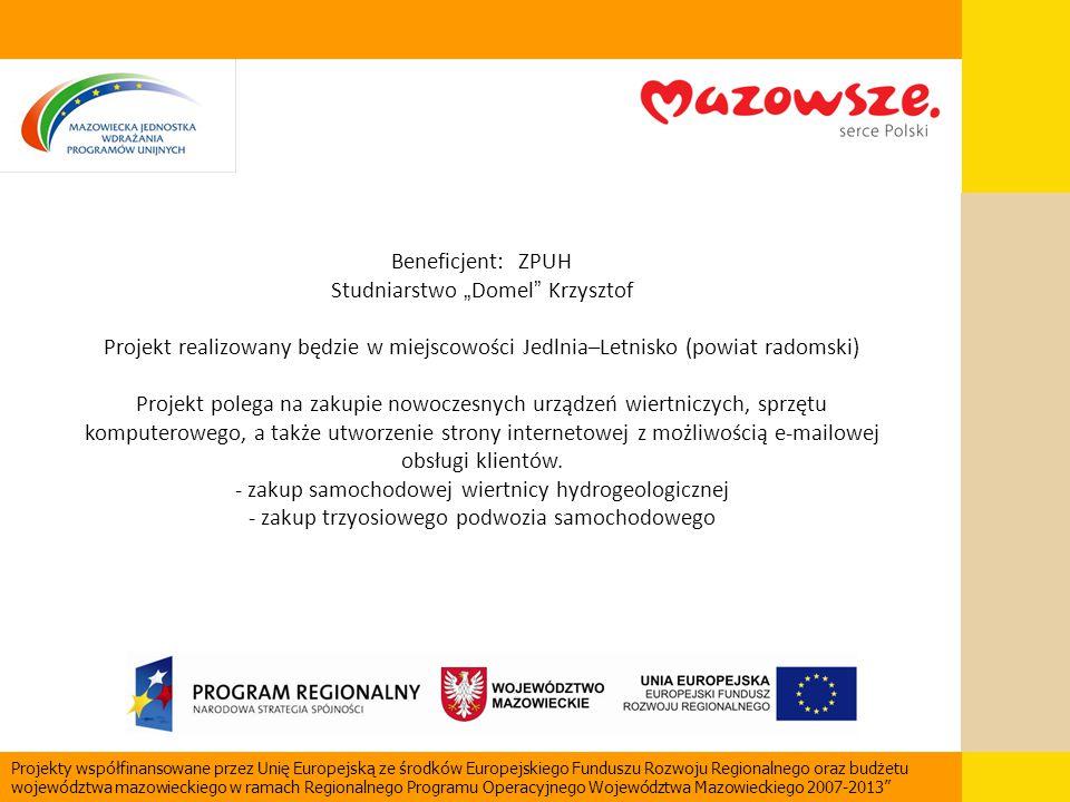"""Beneficjent: ZPUH Studniarstwo """" Domel """" Krzysztof Projekt realizowany będzie w miejscowości Jedlnia–Letnisko (powiat radomski) Projekt polega na zaku"""