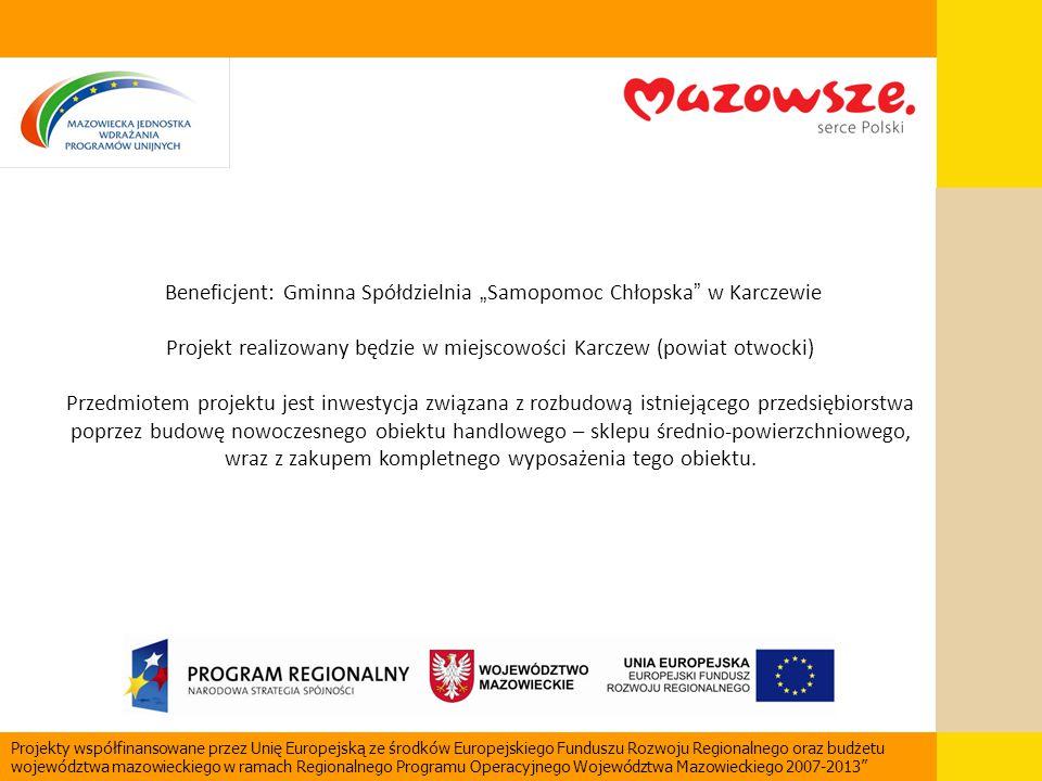 """Beneficjent: Gminna Spółdzielnia """" Samopomoc Chłopska """" w Karczewie Projekt realizowany będzie w miejscowości Karczew (powiat otwocki) Przedmiotem pro"""