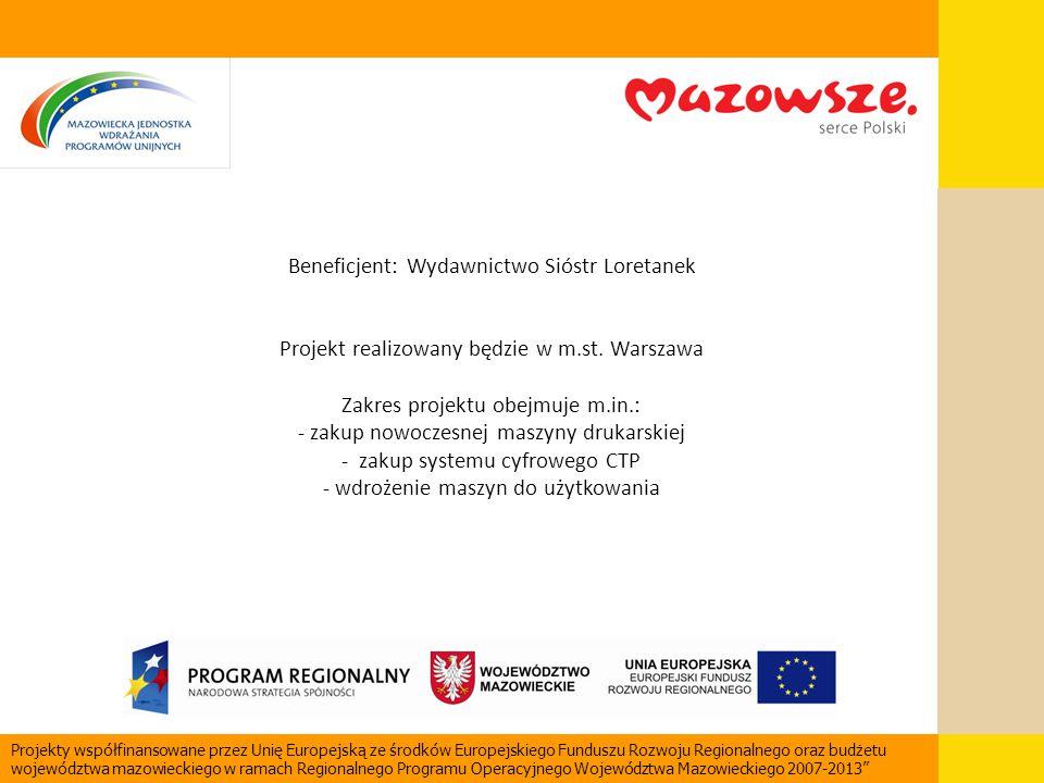 Beneficjent: Wydawnictwo Sióstr Loretanek Projekt realizowany będzie w m.st. Warszawa Zakres projektu obejmuje m.in.: - zakup nowoczesnej maszyny druk