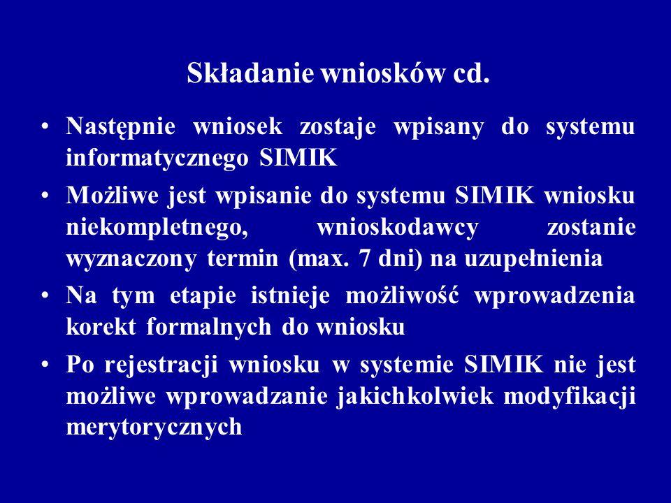 Składanie wniosków cd. Następnie wniosek zostaje wpisany do systemu informatycznego SIMIK Możliwe jest wpisanie do systemu SIMIK wniosku niekompletneg