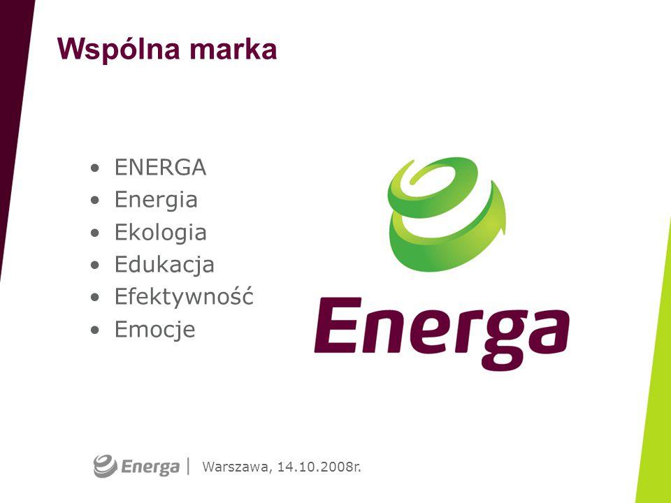 Warszawa, 14.10.2008r. ENERGA Energia Ekologia Edukacja Efektywność Emocje Wspólna marka