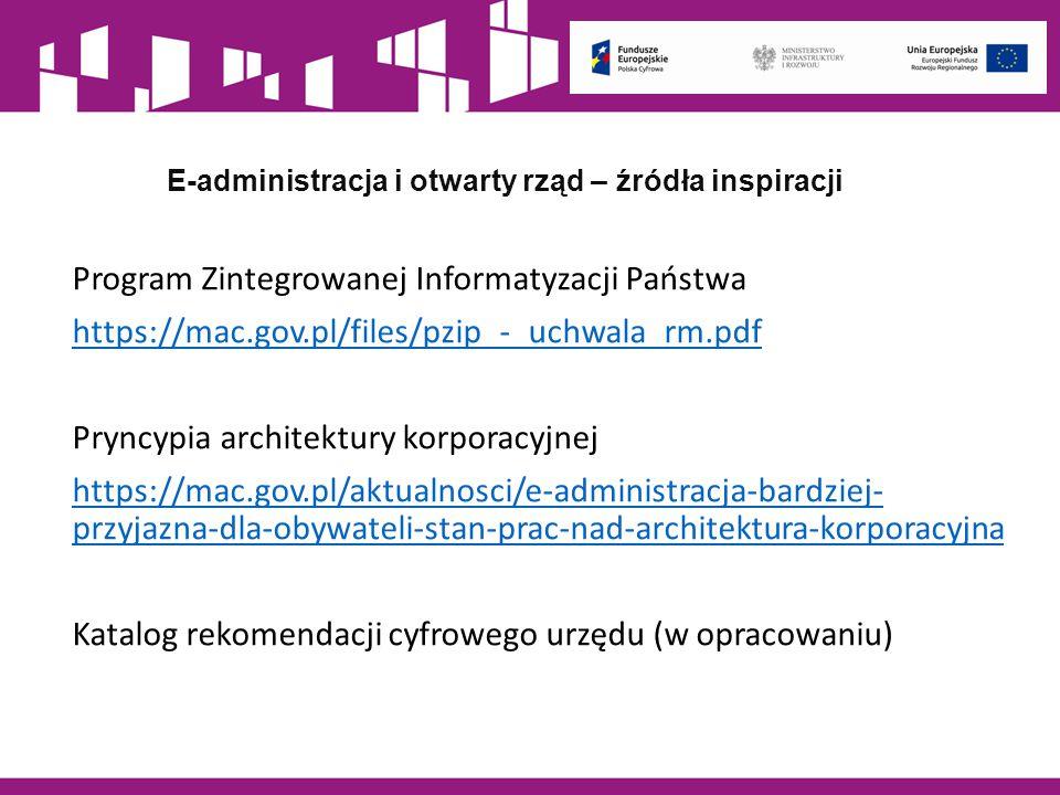 E-administracja i otwarty rząd – źródła inspiracji Program Zintegrowanej Informatyzacji Państwa https://mac.gov.pl/files/pzip_-_uchwala_rm.pdf Pryncyp