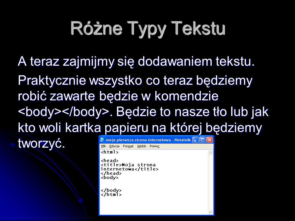 Różne Typy Tekstu A teraz zajmijmy się dodawaniem tekstu. Praktycznie wszystko co teraz będziemy robić zawarte będzie w komendzie. Będzie to nasze tło