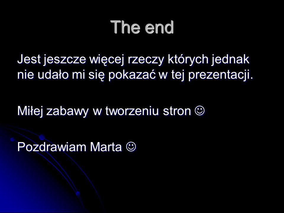 The end Jest jeszcze więcej rzeczy których jednak nie udało mi się pokazać w tej prezentacji. Miłej zabawy w tworzeniu stron Miłej zabawy w tworzeniu