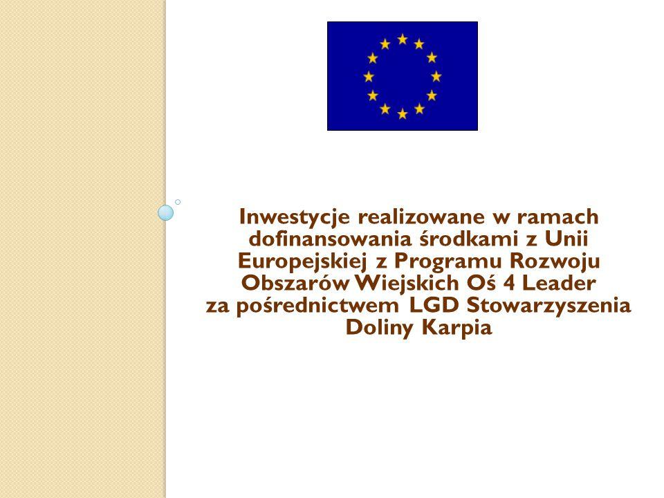 Inwestycje realizowane w ramach dofinansowania środkami z Unii Europejskiej z Programu Rozwoju Obszarów Wiejskich Oś 4 Leader za pośrednictwem LGD Stowarzyszenia Doliny Karpia