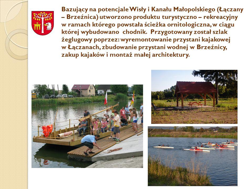 Bazujący na potencjale Wisły i Kanału Małopolskiego (Łączany – Brzeźnica) utworzono produktu turystyczno – rekreacyjny w ramach którego powstała ścieżka ornitologiczna, w ciągu której wybudowano chodnik.