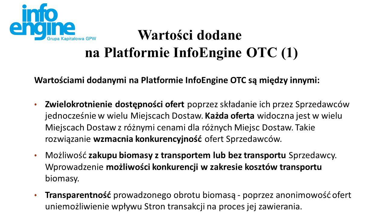 Wartościami dodanymi na Platformie InfoEngine OTC są między innymi: Zwielokrotnienie dostępności ofert poprzez składanie ich przez Sprzedawców jednocześnie w wielu Miejscach Dostaw.