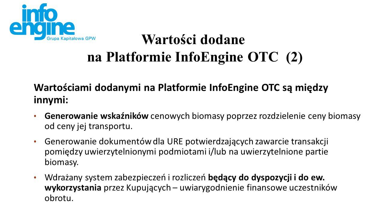 Wartościami dodanymi na Platformie InfoEngine OTC są między innymi: Generowanie wskaźników cenowych biomasy poprzez rozdzielenie ceny biomasy od ceny jej transportu.