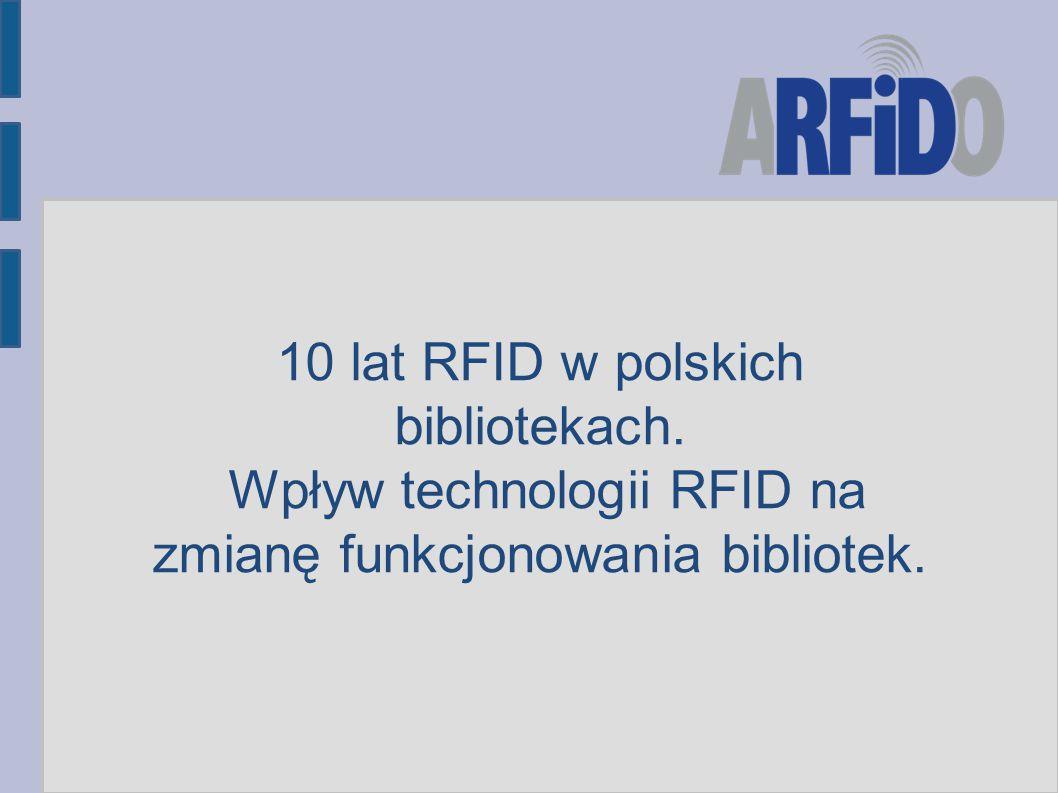 10 lat RFID w polskich bibliotekach. Wpływ technologii RFID na zmianę funkcjonowania bibliotek.