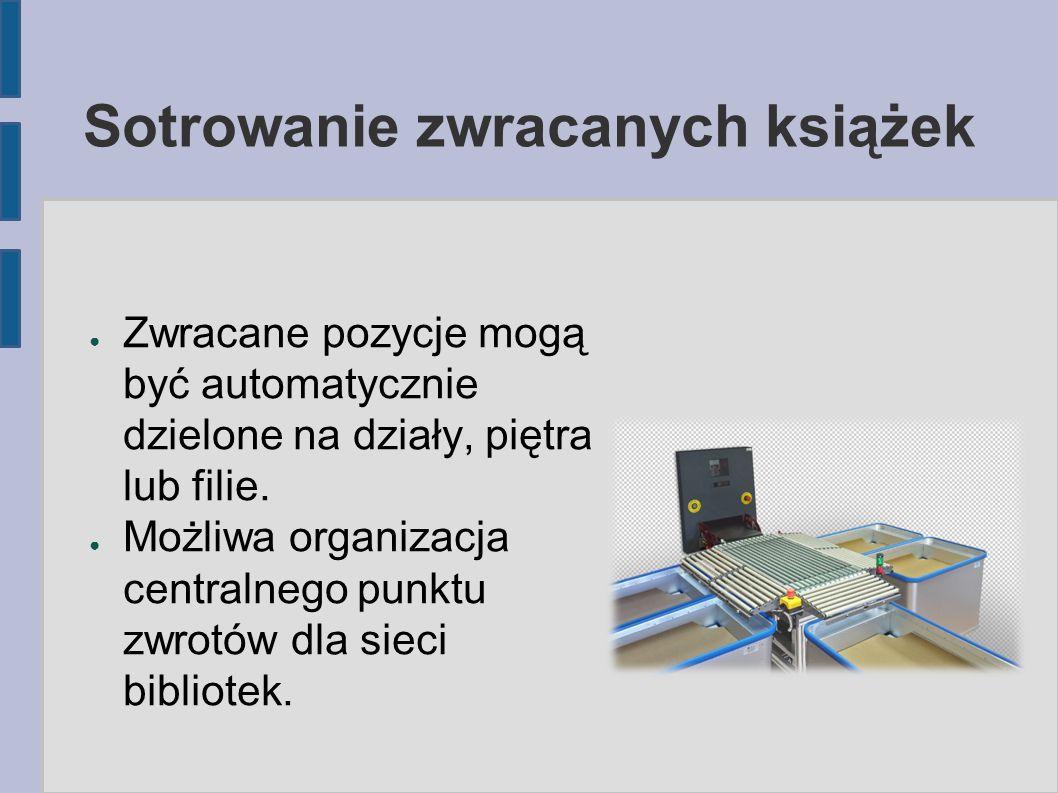 Sotrowanie zwracanych książek ● Zwracane pozycje mogą być automatycznie dzielone na działy, piętra lub filie. ● Możliwa organizacja centralnego punktu