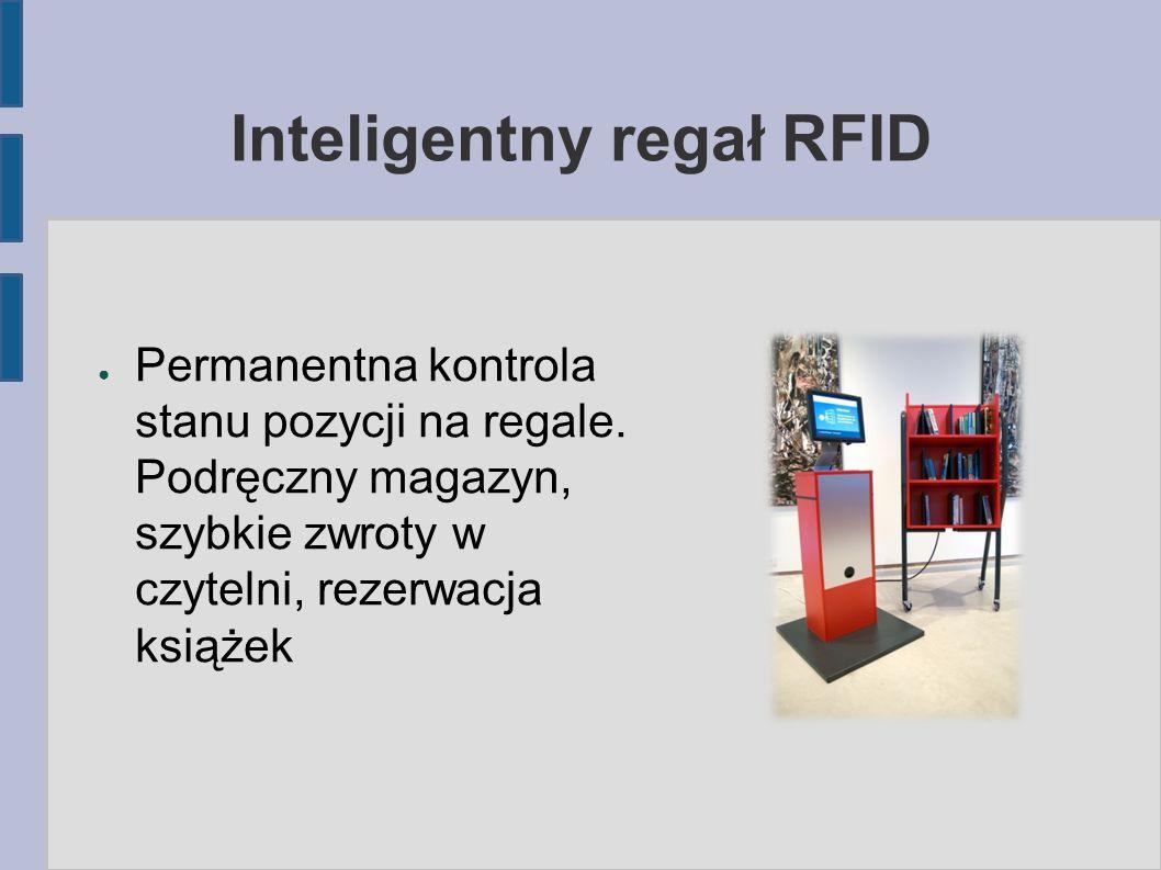 Inteligentny regał RFID ● Permanentna kontrola stanu pozycji na regale. Podręczny magazyn, szybkie zwroty w czytelni, rezerwacja książek