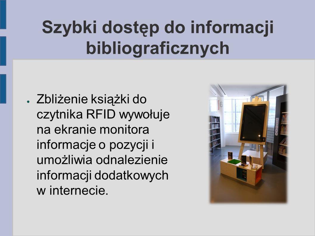 Szybki dostęp do informacji bibliograficznych ● Zbliżenie książki do czytnika RFID wywołuje na ekranie monitora informacje o pozycji i umożliwia odnal