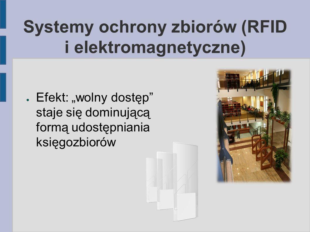"""Systemy ochrony zbiorów (RFID i elektromagnetyczne) ● Efekt: """"wolny dostęp"""" staje się dominującą formą udostępniania księgozbiorów"""