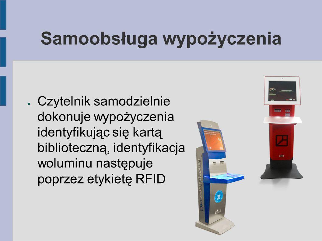 Samoobsługa wypożyczenia ● Czytelnik samodzielnie dokonuje wypożyczenia identyfikując się kartą biblioteczną, identyfikacja woluminu następuje poprzez