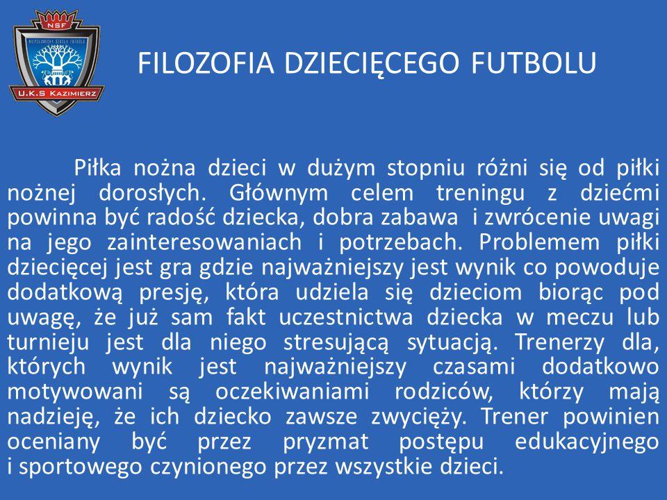 FILOZOFIA DZIECIĘCEGO FUTBOLU Piłka nożna dzieci w dużym stopniu różni się od piłki nożnej dorosłych. Głównym celem treningu z dziećmi powinna być rad