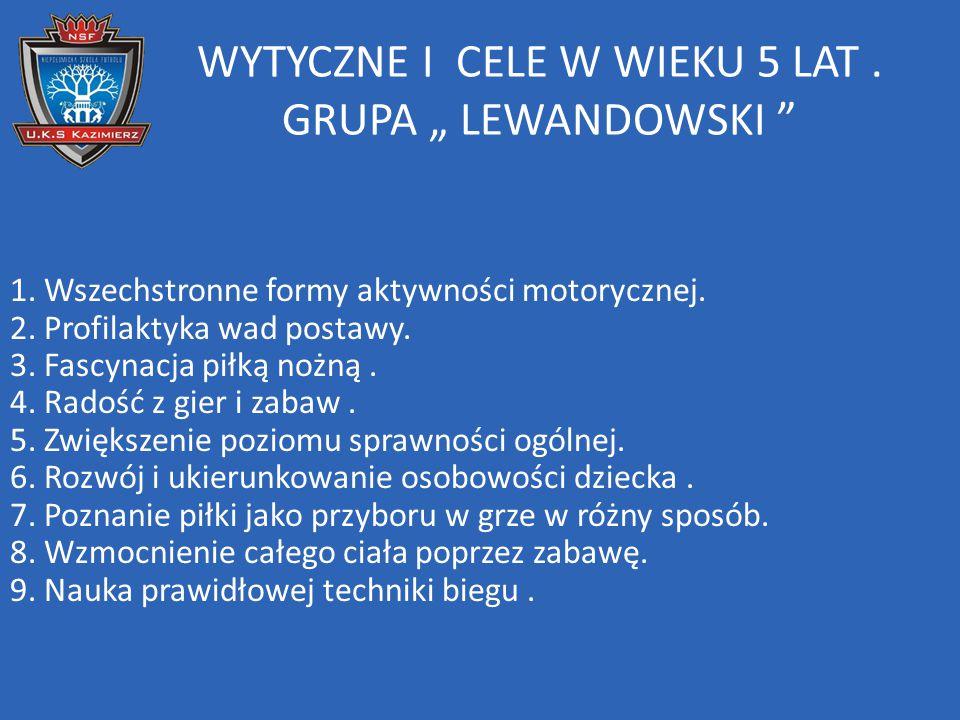 """WYTYCZNE I CELE W WIEKU 5 LAT. GRUPA """" LEWANDOWSKI """" 1. Wszechstronne formy aktywności motorycznej. 2. Profilaktyka wad postawy. 3. Fascynacja piłką n"""