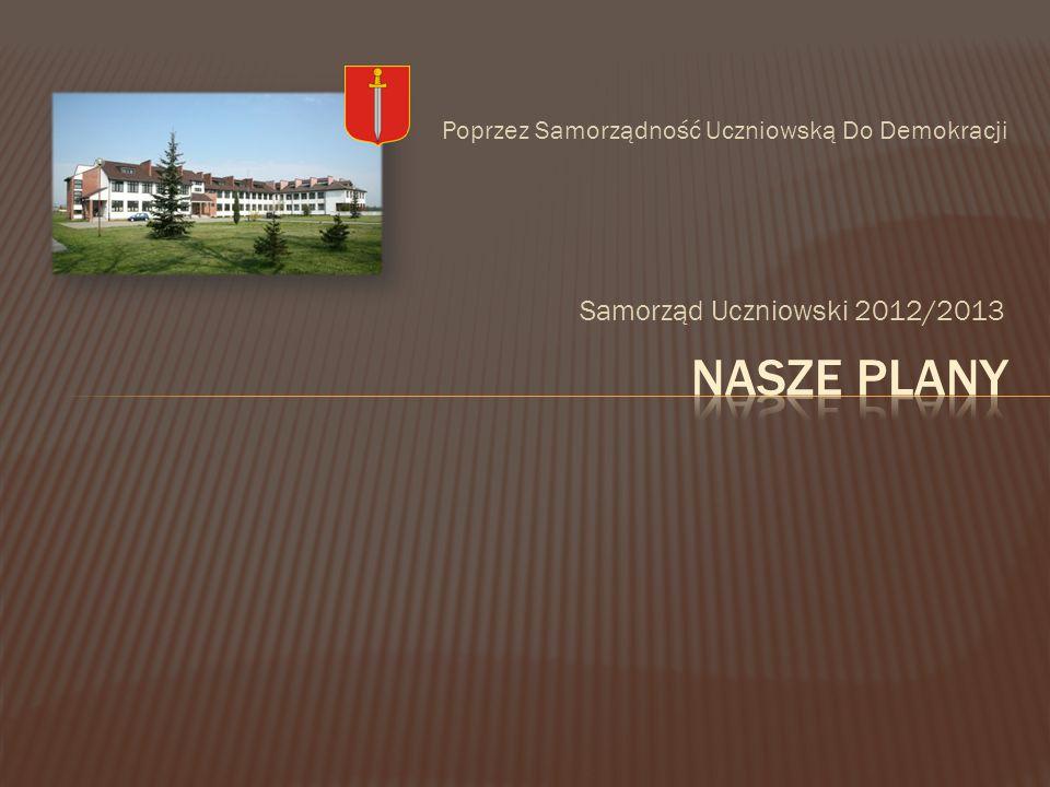 Samorząd Uczniowski 2012/2013 Poprzez Samorządność Uczniowską Do Demokracji
