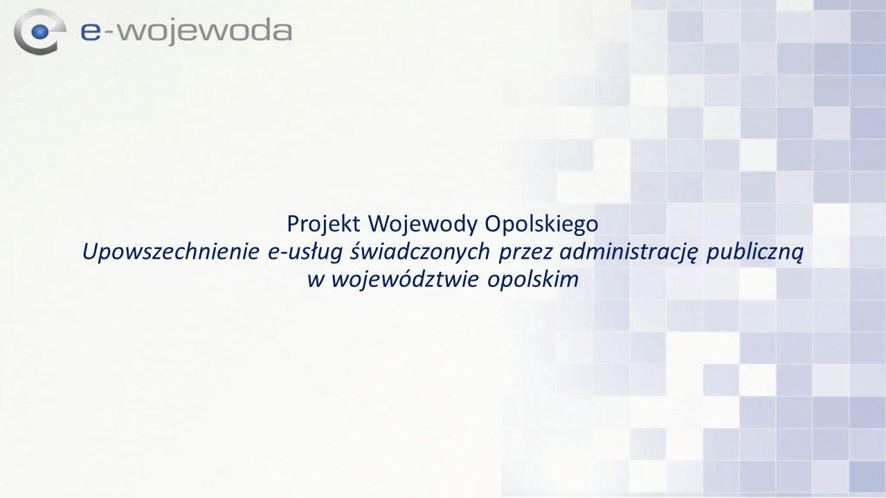 Projekt Wojewody Opolskiego Upowszechnienie e-usług świadczonych przez administrację publiczną w województwie opolskim