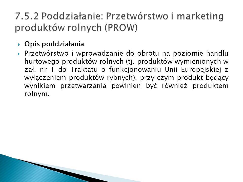  Opis poddziałania  Przetwórstwo i wprowadzanie do obrotu na poziomie handlu hurtowego produktów rolnych (tj. produktów wymienionych w zał. nr 1 do
