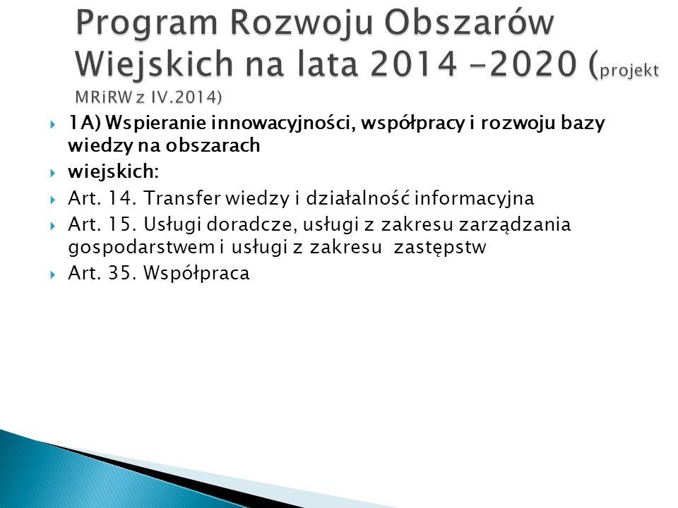  1A) Wspieranie innowacyjności, współpracy i rozwoju bazy wiedzy na obszarach  wiejskich:  Art. 14. Transfer wiedzy i działalność informacyjna  Ar