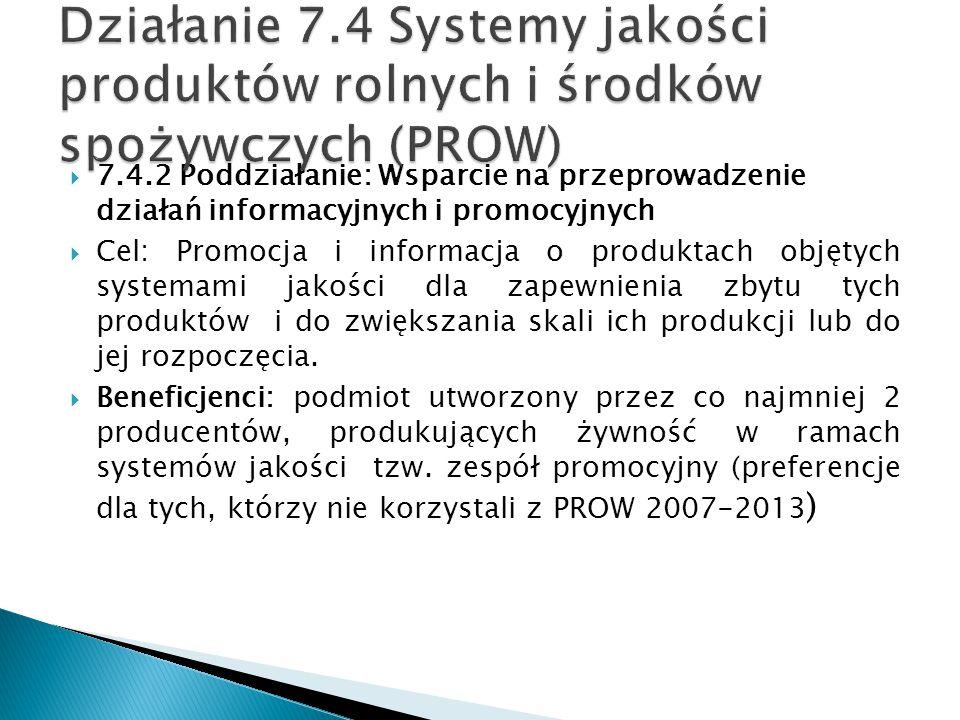  7.4.2 Poddziałanie: Wsparcie na przeprowadzenie działań informacyjnych i promocyjnych  Cel: Promocja i informacja o produktach objętych systemami j