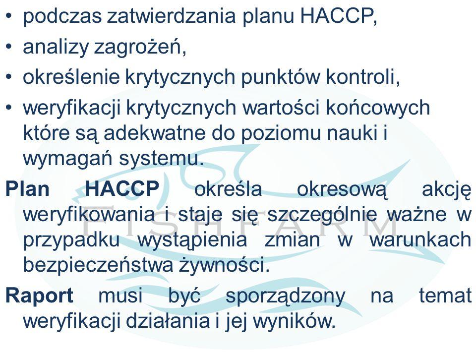podczas zatwierdzania planu HACCP, analizy zagrożeń, określenie krytycznych punktów kontroli, weryfikacji krytycznych wartości końcowych które są adek