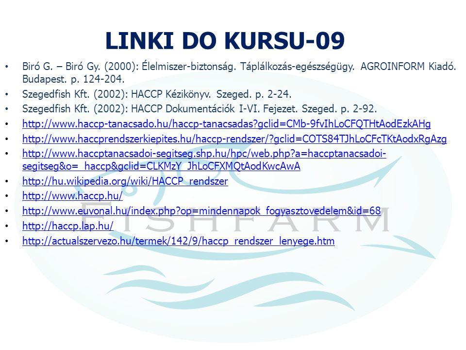 LINKI DO KURSU-09 Biró G. – Biró Gy. (2000): Élelmiszer-biztonság. Táplálkozás-egészségügy. AGROINFORM Kiadó. Budapest. p. 124-204. Szegedfish Kft. (2